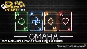 Cara Main Judi Omaha Poker Play338 Online