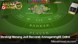 Strategi Menang Judi Baccarat Arenagaming88 Online