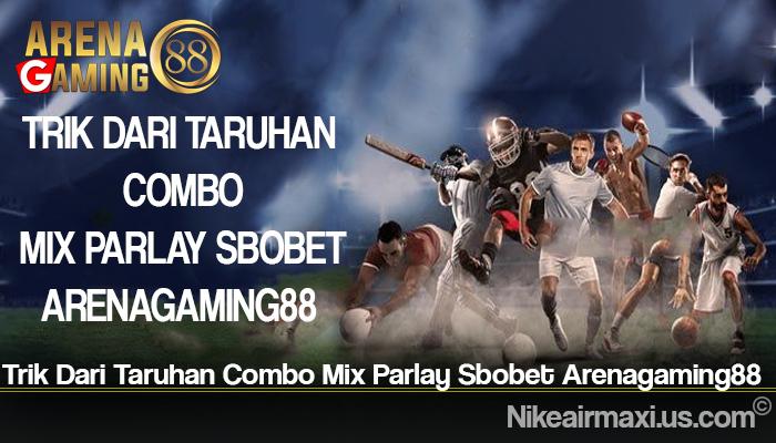 Trik Dari Taruhan Combo Mix Parlay Sbobet Arenagaming88