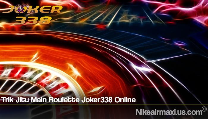 Trik Jitu Main Roulette Joker338 Online