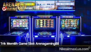 Trik Memilih Game Slot Arenagaming88