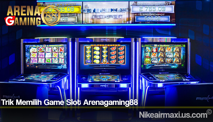 Trik Memilih Game Slot Arenagaming88