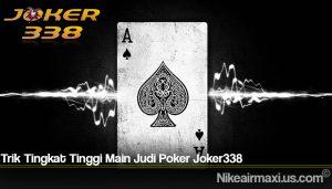 Trik Tingkat Tinggi Main Judi Poker Joker338