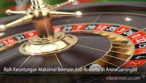 Raih Keuntungan Maksimal Bermain Judi Roulette di ArenaGaming88